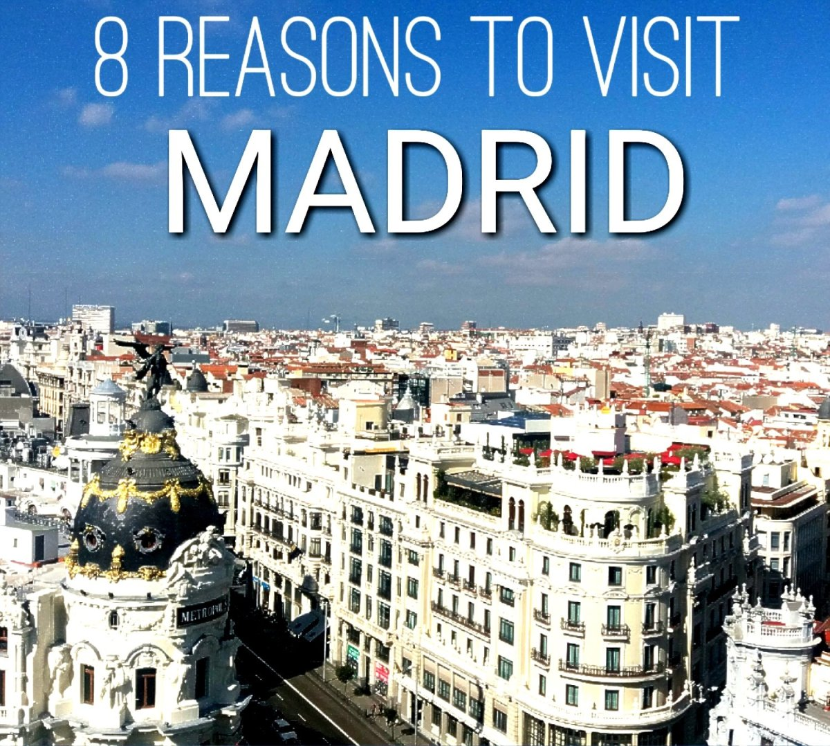 8 Reasons To Visit Madrid